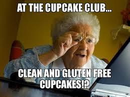Cupcake Meme - at the cupcake club clean and gluten free cupcakes internet