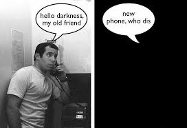 New Phone Meme - new phone who dis hello darkness my old friend know your meme