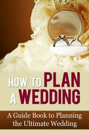 wedding planner guide book how to plan a wedding a guide book to planning the ultimate