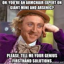 armchair expert oh you re an armchair expert on giant mine and arsenic please