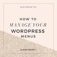 custom blog design tips how to manage wordpress menus little