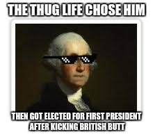 Thug Life Memes - george washington thug life memes imgflip