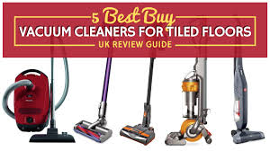 5 best buy vacuum cleaners for tiled floors uk review guide