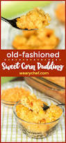 thanksgiving corn side dishes old fashioned sweet corn pudding the weary chef