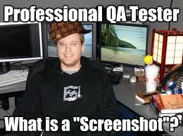 Qa Memes - professional qa tester what is a screenshot scumbag qa