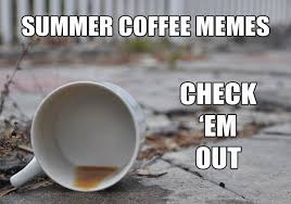 summer coffee memes funny memes for summertime