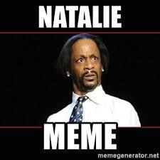 Natalie Meme - natalie meme katt williams shocked meme generator
