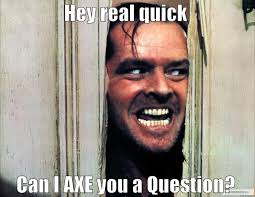 Axe Meme - axe you a question quickmeme