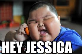 Jessica Meme - hey jessica asian fat kid meme on memegen