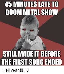 Internet Meme Songs - 45 minuteslate to doom metal show still made itbefore the first song