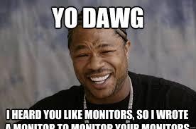 Meme Monitor - yo dawg i heard you like monitors so i wrote a monitor to monitor