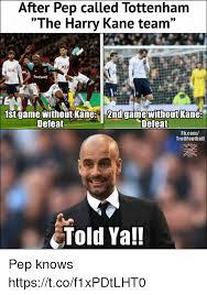 Tottenham Memes - after pep called tottenham the harry kane team 09 ai aia betway