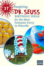 dr seuss birthday party ideas 34 dr seuss birthday party ideas to celebrate baby s year