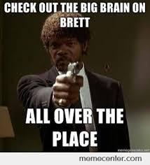 Check In Meme - check out the big brain of brett by ben meme center