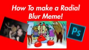 How Can I Make Memes - dank meme tutorials pt 1 how to make a radial blur meme youtube
