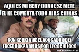 Memes De Cochiloco - meme personalizado aqui es mi beny donde se mete el ke comenta