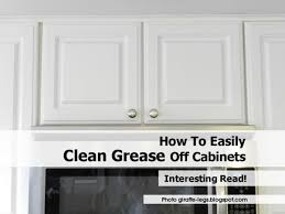 What To Use To Clean Greasy Kitchen Cabinets How To Easily Clean Grease Cabinets Home Furniture Decoration