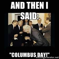 Columbus Day Meme - columbus day memes pix for the man who discovered america