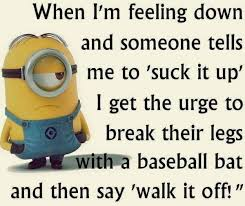 Feeling Down Meme - suck it up walk it off minion meme share its funny