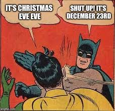 Christmas Eve Meme - batman slapping robin meme imgflip