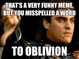 Very Funny Meme - that s a very funny meme but you misspelled a word to oblivion