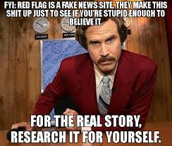 You Re Stupid Meme - fyi red flag is a fake news site they make this shit up just to