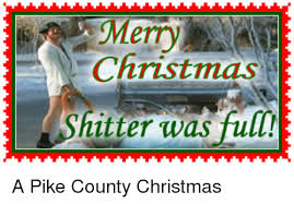 Shitters Full Meme - christmas shitter was full a pike county christmas pike county