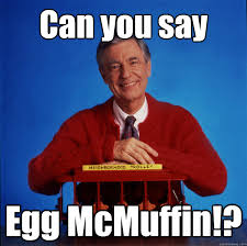 Mr Rogers Meme - can you say egg mcmuffin mr rogers quickmeme