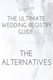 weddings registry the ultimate wedding registry guide alternative registries