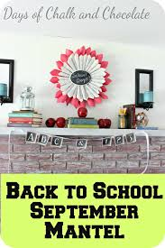 september decorating ideas back to school mantel september decor days of chalk and chocolate