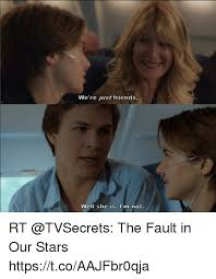 The Fault In Our Stars Meme - we re fust friends well she is i m not rt the fault in our stars