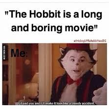 Hobbit Meme - the hobbit is along and boring movie etricksylittlehobbitsesllig end