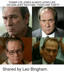 Tommy Lee Jones Meme - tommy lee jones always looks like his son just told him taxes are