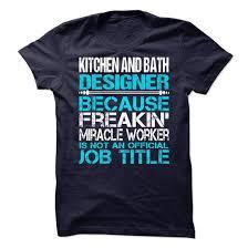 Kitchen And Bath Designer Jobs Kitchen Designer T Shirts Hoodie Sweatshirt Pin T Shirts Sunfrog