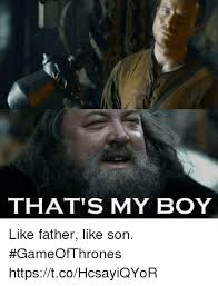 Dad And Son Meme - that s my boy like father like son gameofthrones httpstcohcsayiqyor