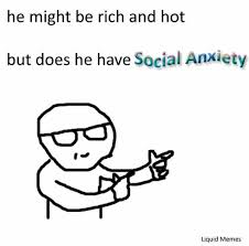 Social Anxiety Meme - dopl3r com memes he might be rich and hot but does he have