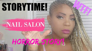 story time this nail tech got me fu ked up youtube