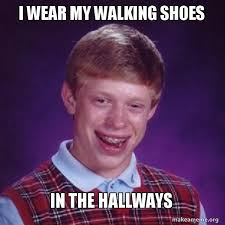 I Make Shoes Meme - i wear my walking shoes in the hallways bad luck brian make a meme