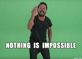 Impossible Meme - nothing is impossible shia labeouf meme on imgur