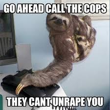 Sloth Jokes Meme - can t rape the willing she said it was only a joke she screamed