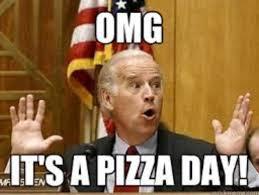 Favorite Meme - pizza day biden meme favorite memes and shenanigans pinterest
