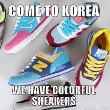 Sneakers Meme - come to korea a nation of people and stuff