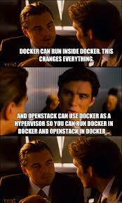 This Changes Everything Meme - docker can run inside docker this changes everything and
