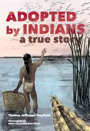 Adopted By Indians A True Story Thomas Jefferson Mayfield