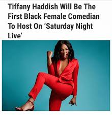 Black Comedian Meme - tiffany haddish will be the first black female comedian to host on