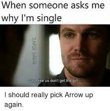 Guys Be Like Meme - when someone asks me why i m single guys like us don t get the girl