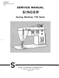 singer sewing machine model 750 service manual repair manual