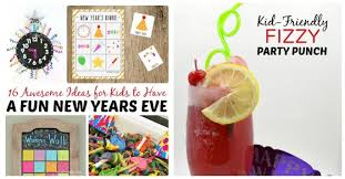 16 awesomely fun ideas to have the best new years eve for kids