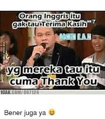Icak Meme - orang inggrisitu kasih 7 gak tau ygmerekataultu cuma thank you