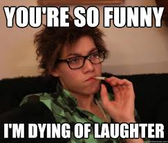 Your Funny Meme - you re so funny i m dying of laughter ur so funny im dyin of